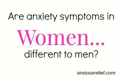 A large part of anxiety symptoms in women are related to guilt. Q: Are anxiety symptoms in women different to men?  I try to explain my symptoms of anxiety to my husband and he just looks at me like I'm from a different