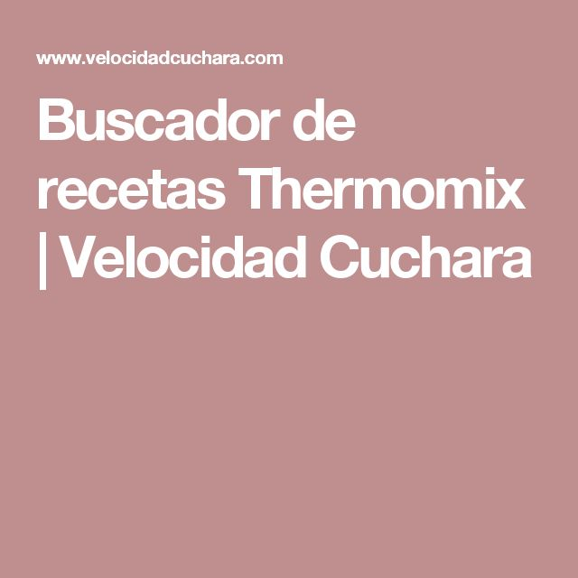 Buscador de recetas Thermomix | Velocidad Cuchara