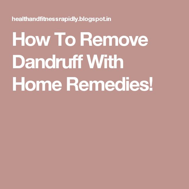 How To Remove Dandruff With Home Remedies!