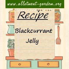 Recipe for Blackcurrant Jelly. An easy recipe which gives great results! Blackcurrants are loaded with pectin so there shouldn't be a setting problem.