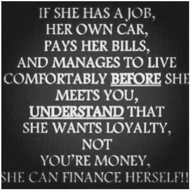She pays her bills : buys her own clothes : independent women : quote and sayings...SO TRUE
