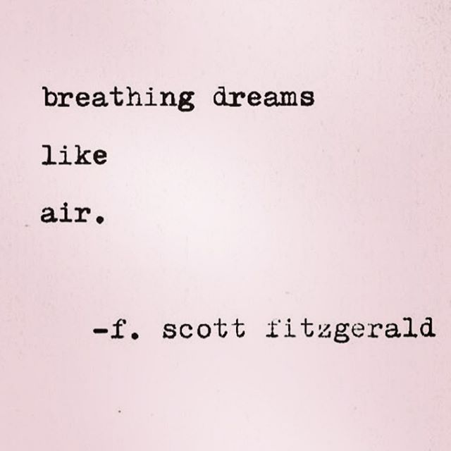 """Breathing dreams like air."" - F. Scott Fitzgerald"