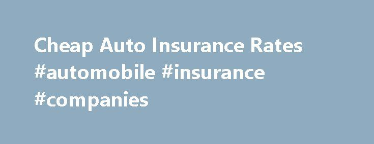 Cheap Auto Insurance Rates #automobile #insurance #companies http://insurance.remmont.com/cheap-auto-insurance-rates-automobile-insurance-companies/  #cheap auto insurance rate # Cheap Auto Insurance Rates Finding cheap auto insurance rates is not as difficult as it might seem. In the ever changing world of auto insurance there are life situations that can lower your rates even further. Glance over the brief list of 7 ways to lower your auto insurance even […]The post Cheap Auto Insurance…