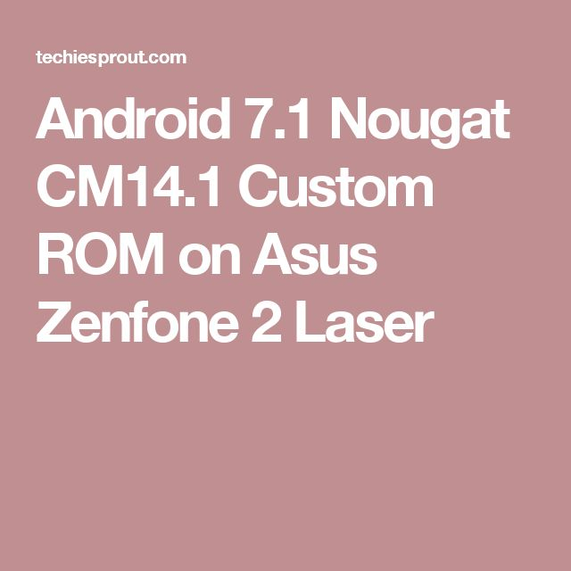 Android 7.1 Nougat CM14.1 Custom ROM on Asus Zenfone 2 Laser
