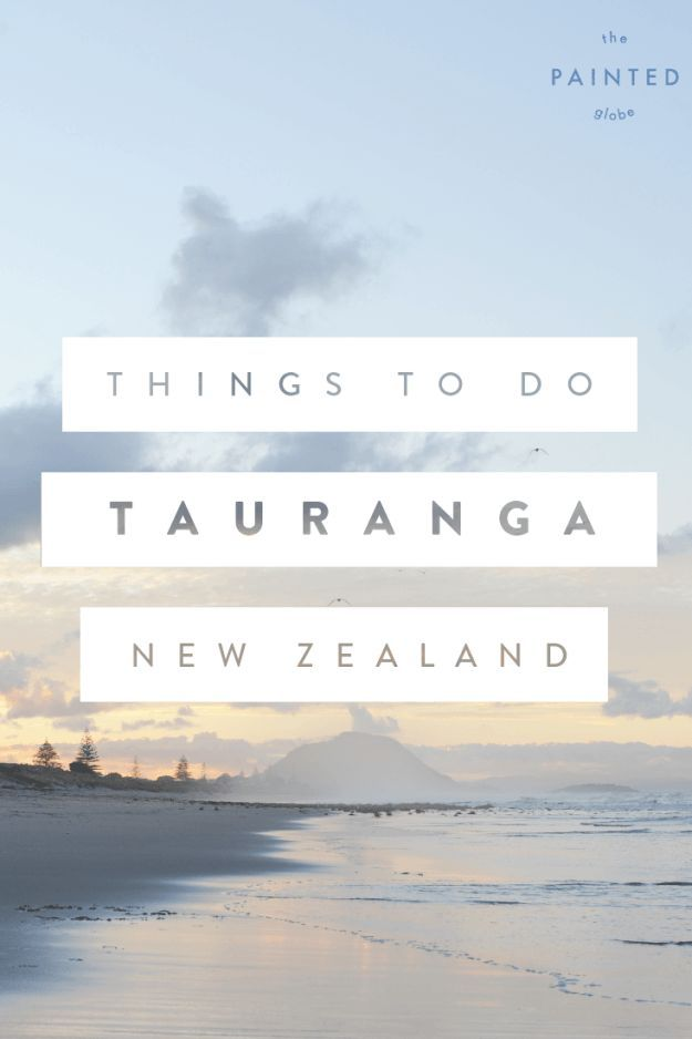 3 things to do in Tauranga / Mount Maunganui, New Zealand - The Painted GlobeTaking a trip to Tauranga, on the north coast of New Zealand's north island? Here are some ideas for activities in the area! Happy travels. :)