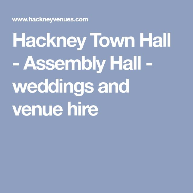 Hackney Town Hall - Assembly Hall - weddings and venue hire