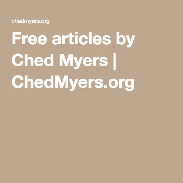 Free articles by Ched Myers | ChedMyers.org