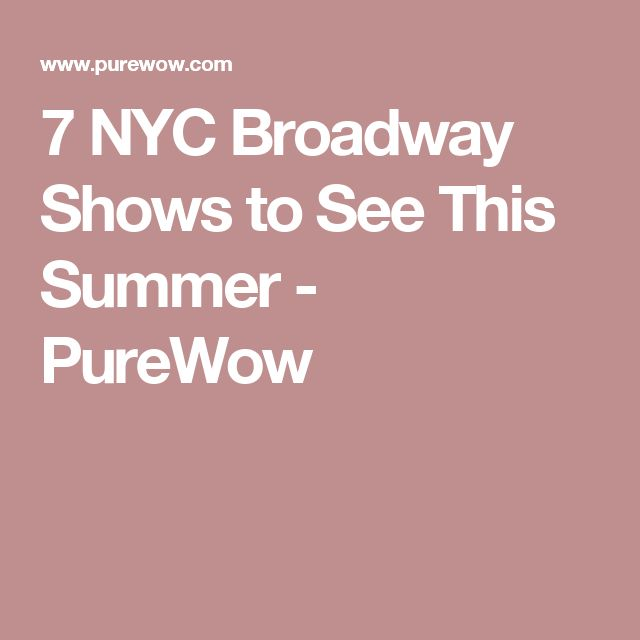 7 NYC Broadway Shows to See This Summer - PureWow