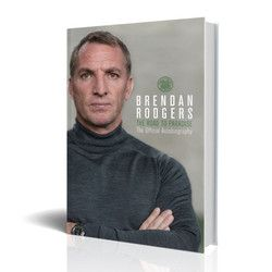 Celtic BRENDAN RODGERS : The Road to Paradise The Official Autobiography
