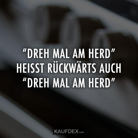 """""""Dreh mal am Herd"""" heißt rückwärts auch """"dreh mal am herd"""""""