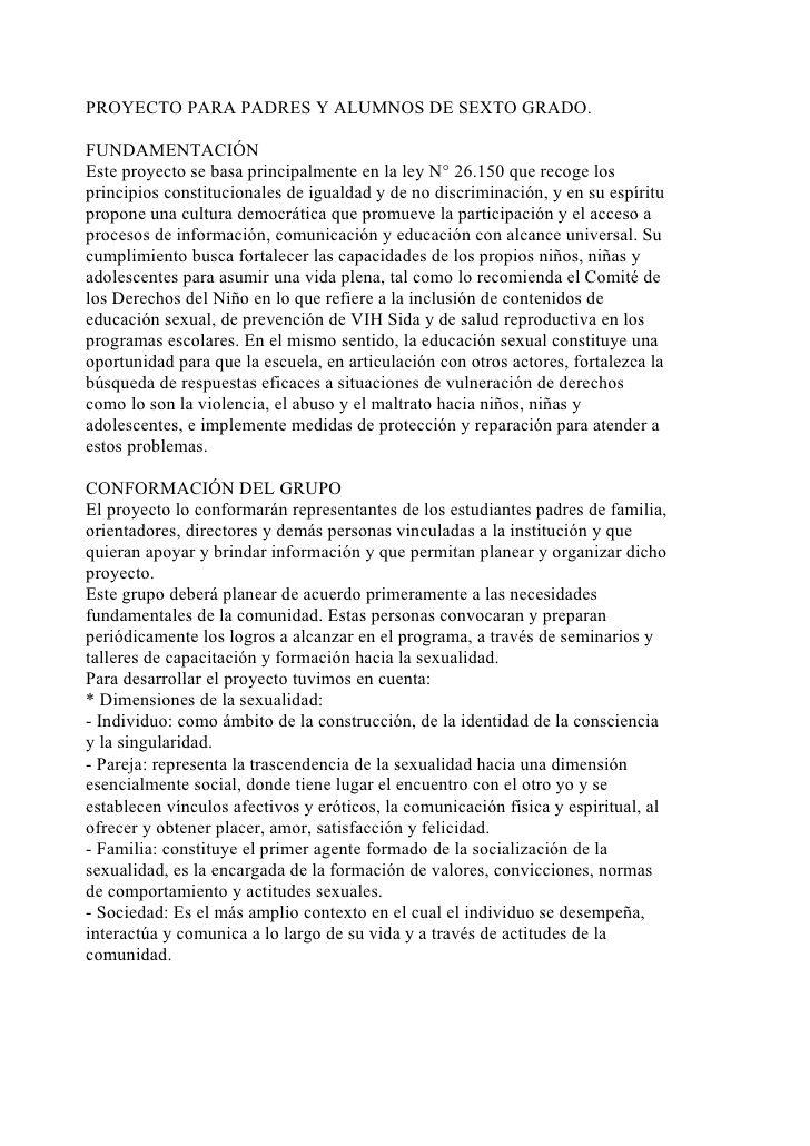 PROYECTO PARA PADRES Y ALUMNOS DE SEXTO GRADO.FUNDAMENTACIÓNEste proyecto se basa principalmente en la ley N° 26.150 que r...
