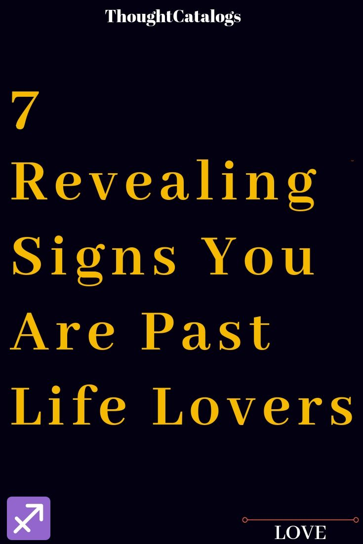 7 Revealing Signs You Are Past Life Lovers The Thought Catalogs Past Love Quotes Past Life Best Friend Quotes For Guys