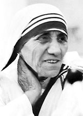 """Being unwanted, unloved, uncared for, forgotten by everybody, I think that is a much greater hunger, a much greater poverty than the person who has nothing to eat.""  Mother Teresa"
