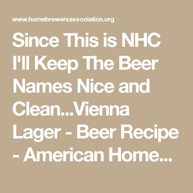Since This is NHC I'll Keep The Beer Names Nice and Clean...Vienna Lager - Beer Recipe - American Homebrewers Association