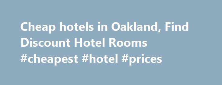 Cheap hotels in Oakland, Find Discount Hotel Rooms #cheapest #hotel #prices http://travels.remmont.com/cheap-hotels-in-oakland-find-discount-hotel-rooms-cheapest-hotel-prices/  #hotel cheap # Cheap Oakland Hotels HotelsCheap.org is a leading discount travel website that specializes in finding cheap hotels in Oakland. HotelsCheap.org offers 27 budget hotels in the Oakland area, many of which are on sale, or offer last minute... Read moreThe post Cheap hotels in Oakland, Find Discount Hotel…