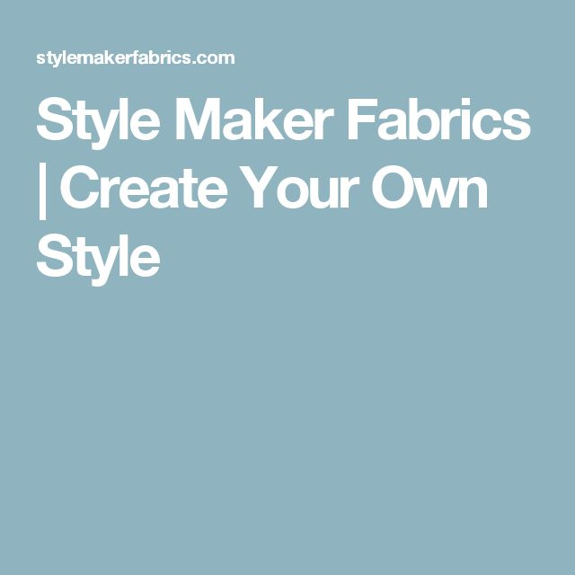 Style Maker Fabrics | Create Your Own Style