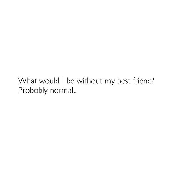 best friend quote ❤ liked on Polyvore featuring quotes, words, text, sayings, funny, saying y phrase