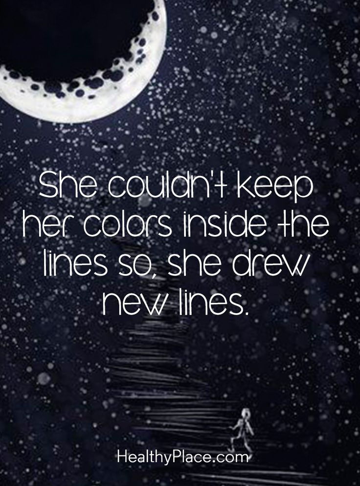 Quote on mental health: She couldn't keep her colors inside the lines so, she drew new lines. www.HealthyPlace.com