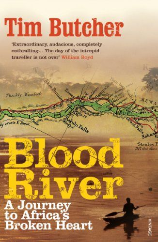 Blood River: A Journey to Africa's Broken Heart by [Butcher, Tim]