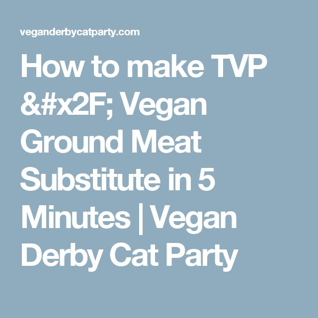 How to make TVP / Vegan Ground Meat Substitute in 5 Minutes | Vegan Derby Cat Party