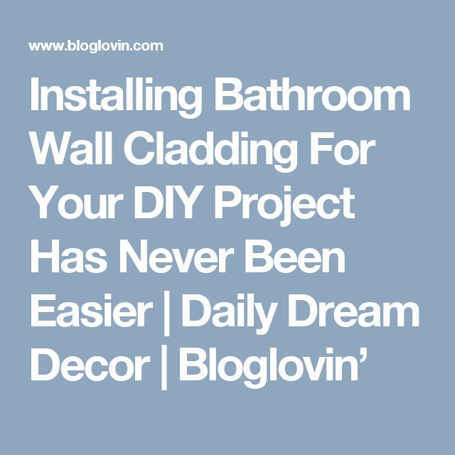Installing Bathroom Wall Cladding For Your DIY Project Has Never Been Easier | Daily Dream Decor | Bloglovin'