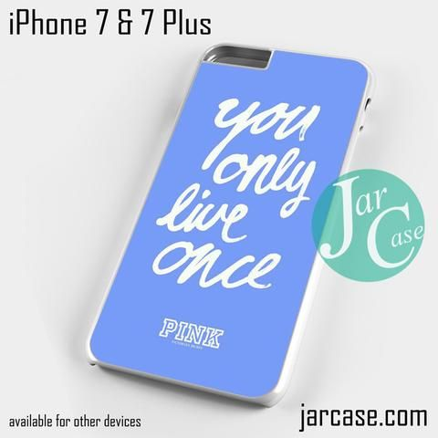 Victoria's Secret You only Live Once Phone case for iPhone 7 and 7 Plus