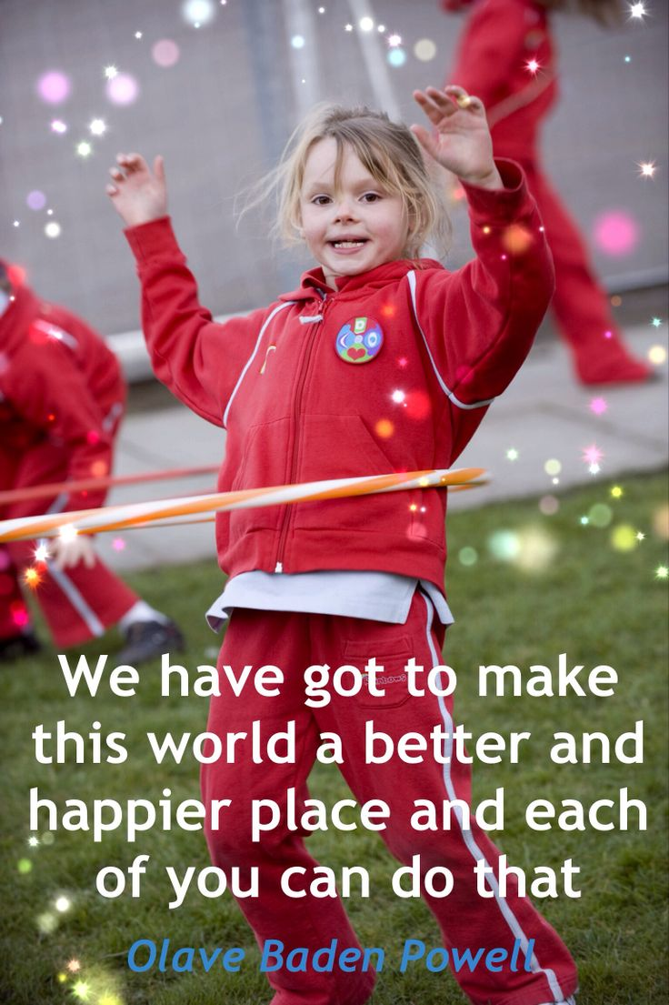 We have got to make this world a better and happier place