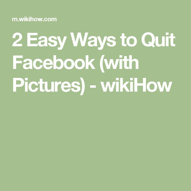 2 Easy Ways to Quit Facebook (with Pictures) - wikiHow
