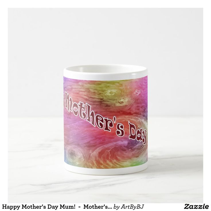 Happy Mother's Day Mum!  -  Mother's Day Gift Coffee Mug