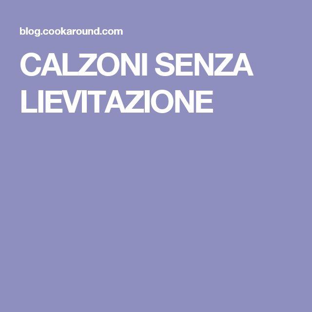 CALZONI SENZA LIEVITAZIONE