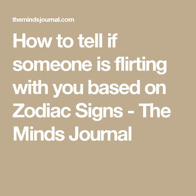How to tell if someone is flirting with you based on Zodiac Signs - The Minds Journal