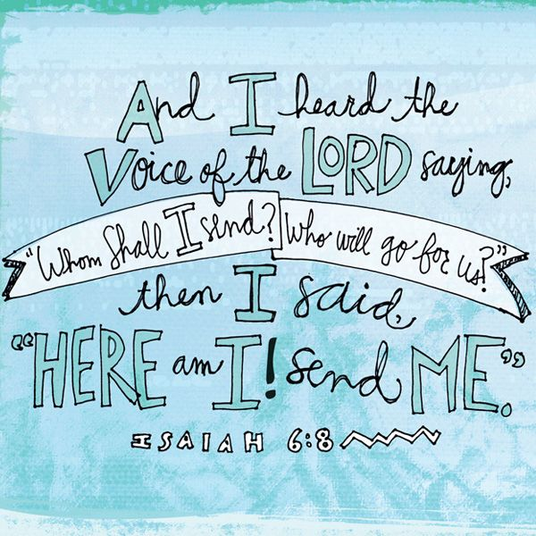 Here I am, Lord. Send me.