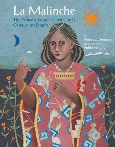 La Malinche: The Princess Who Helped Cortes Conquer the Aztec Empire