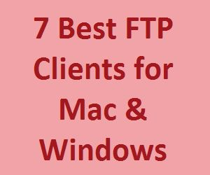 7 Best FTP Clients for Mac and Windows