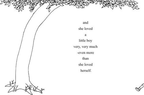 And she loved a little boy very, very much- even more than she loved herself. - Shel Silverstein, The Giving Tree