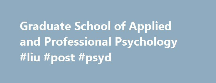 Graduate School of Applied and Professional Psychology #liu #post #psyd http://bakersfield.remmont.com/graduate-school-of-applied-and-professional-psychology-liu-post-psyd/  # For admission to the Clinical PsyD program, it is also expected that applicants score between the 60 % and the 99 % on the Psychology Subject GRE exam. Exceptions to this minimum requirement will be made only rarely, and only if a candidate's credentials and interview ratings are otherwise outstanding, and grades for…