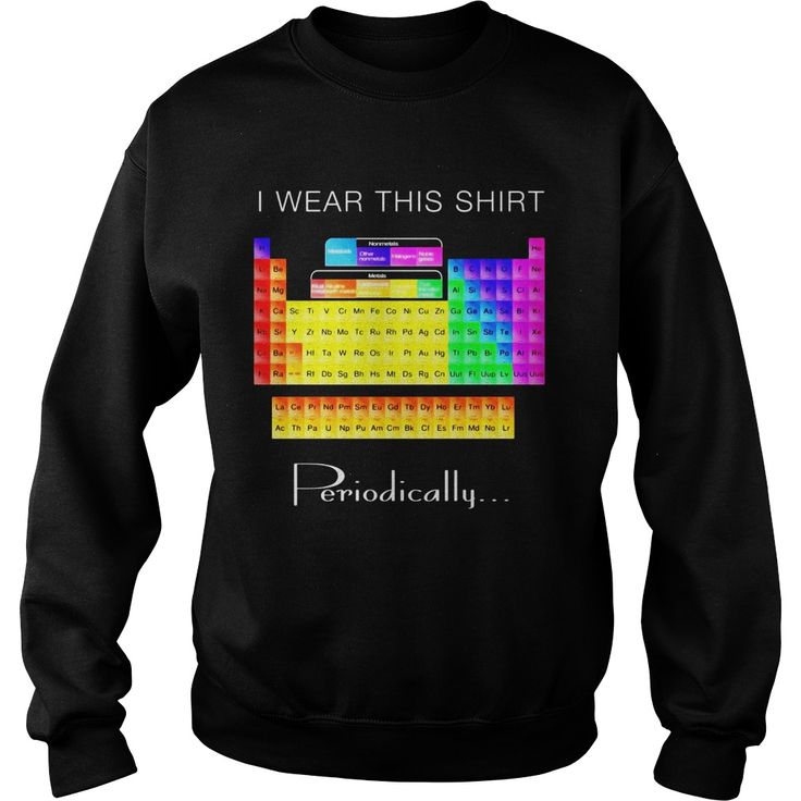 The 25 best periodic table humor ideas on pinterest chemistry i wear this shirt periodically funny periodic table shirt gift ideas popular everything videos shop animals pets architecture art cars urtaz Gallery