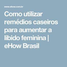 Como utilizar remédios caseiros para aumentar a libido feminina | eHow Brasil
