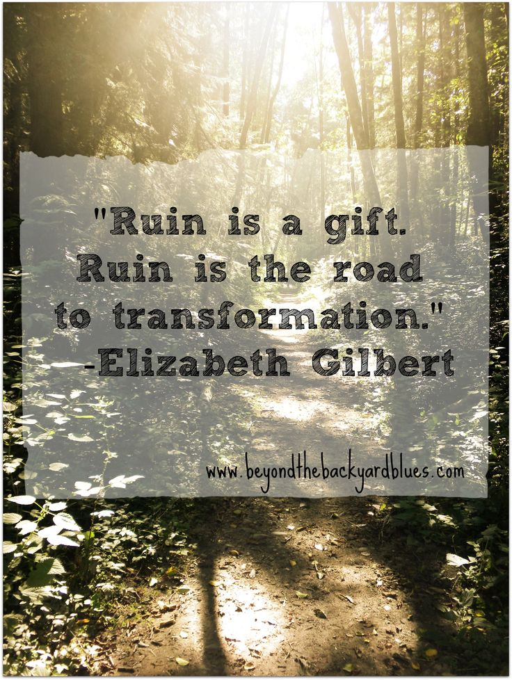"""""""Ruin is a gift. Ruin is the road to transformation."""" -Elizabeth Gilbert #quotes"""