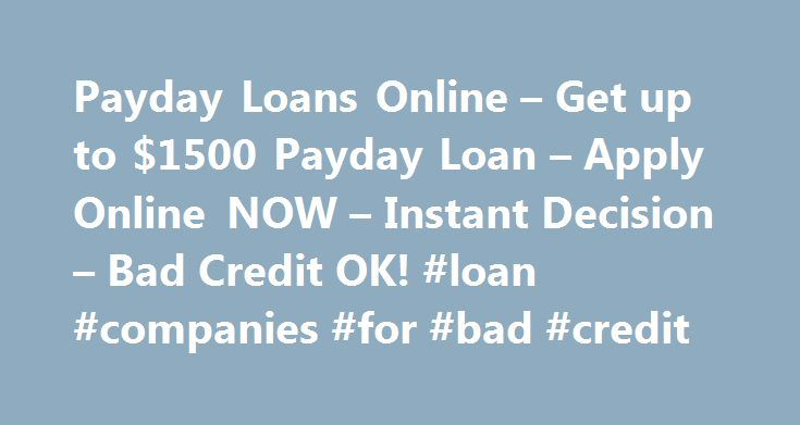 Payday Loans Online – Get up to $1500 Payday Loan – Apply Online NOW – Instant Decision – Bad Credit OK! #loan #companies #for #bad #credit http://loan-credit.remmont.com/payday-loans-online-get-up-to-1500-payday-loan-apply-online-now-instant-decision-bad-credit-ok-loan-companies-for-bad-credit/  #payday loans online no credit check # It s guaranteed to happen to anyone sooner or later. Payday is coming, but an urgent situation requires money that just can t be secured right now. Luckily…