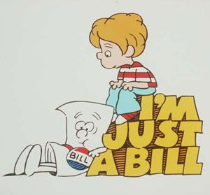 """another school house rock favorite --   """"I'm just a bill, I'm only a bill, sitting here on capitol hill....."""""""