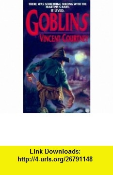 Goblins (9780786012404) Vincent Courtney , ISBN-10: 0786012404  , ISBN-13: 978-0786012404 ,  , tutorials , pdf , ebook , torrent , downloads , rapidshare , filesonic , hotfile , megaupload , fileserve