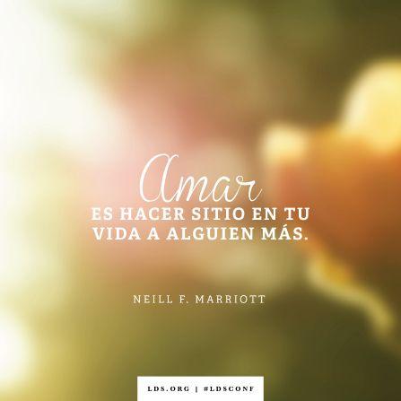 """""""Amar es hacer sitio en tu vida a alguien más"""". —Hermana Neill F. Marriott, """"¿Qué haremos?"""""""