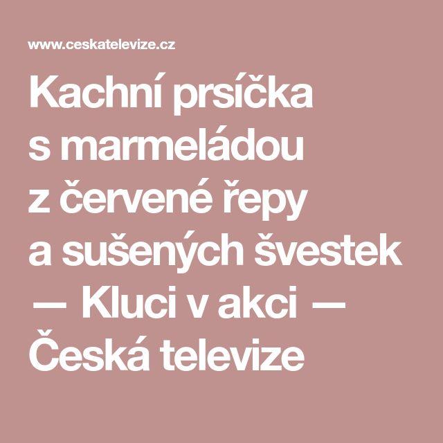 Kachní prsíčka smarmeládou zčervené řepy asušených švestek — Kluci v akci — Česká televize