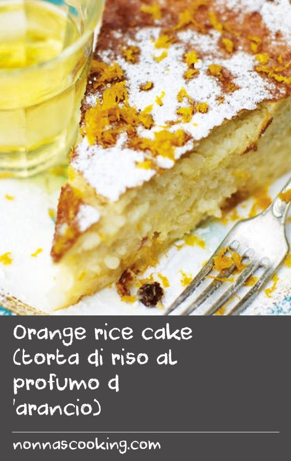 Orange rice cake (torta di riso al profumo d 'arancio) | Rice is sometimes used in cake recipes in Italy and this is certainly true in the northern regions, where it is cultivated and plentiful. This cake is extremely nutritious and filling - perfect as a teatime snack for children home from school, or even for breakfast!