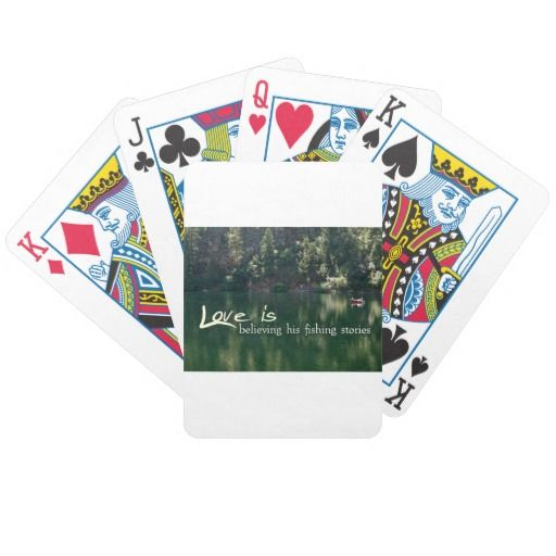 Love is Believing his fishing stories Bicycle Playing Cards