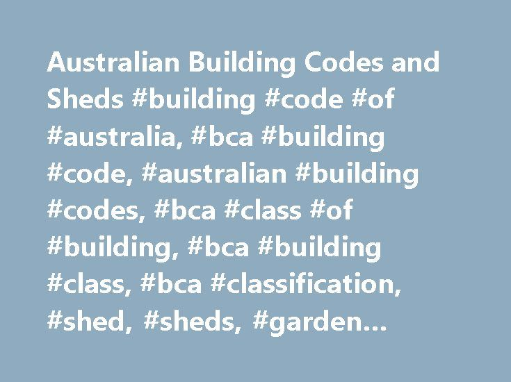 Australian Building Codes and Sheds #building #code #of #australia, #bca #building #code, #australian #building #codes, #bca #class #of #building, #bca #building #class, #bca #classification, #shed, #sheds, #garden #shed, #garden #sheds http://cameroon.nef2.com/australian-building-codes-and-sheds-building-code-of-australia-bca-building-code-australian-building-codes-bca-class-of-building-bca-building-class-bca-classification-shed/  # Australian Building Codes and Sheds Then your shed will be…