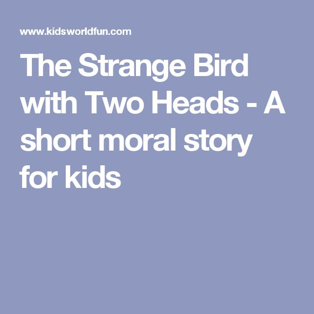 The Strange Bird with Two Heads - A short moral story for kids