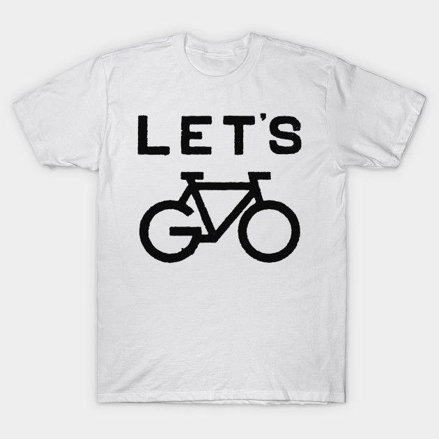 Let's Go Cycling Tshirt  Buy this tee on TeePublic via https://www.teepublic.com/user/karmatee