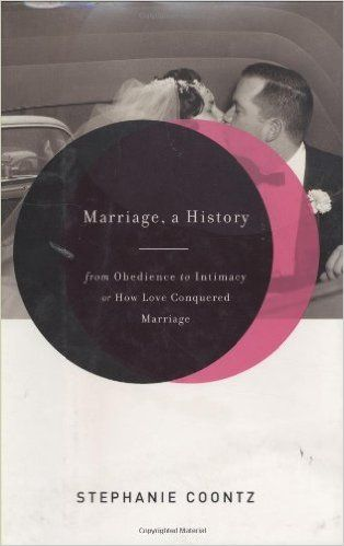 Marriage, a History: From Obedience to Intimacy, or How Love Conquered Marriage: Stephanie Coontz: 9780670034079: AmazonSmile: Books